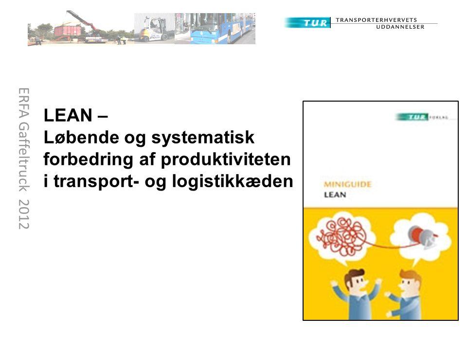 LEAN – Løbende og systematisk forbedring af produktiviteten i transport- og logistikkæden ERFA Gaffeltruck 2012