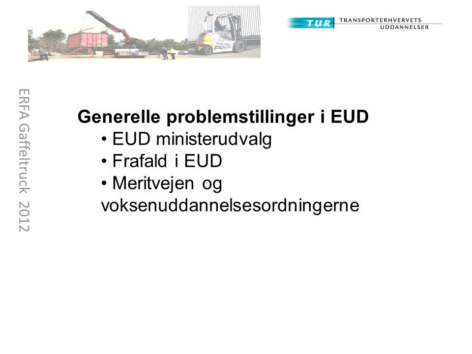 Generelle problemstillinger i EUD EUD ministerudvalg Frafald i EUD Meritvejen og voksenuddannelsesordningerne ERFA Gaffeltruck 2012