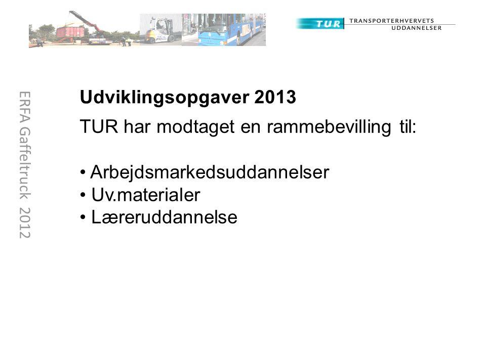 Udviklingsopgaver 2013 TUR har modtaget en rammebevilling til: Arbejdsmarkedsuddannelser Uv.materialer Læreruddannelse ERFA Gaffeltruck 2012