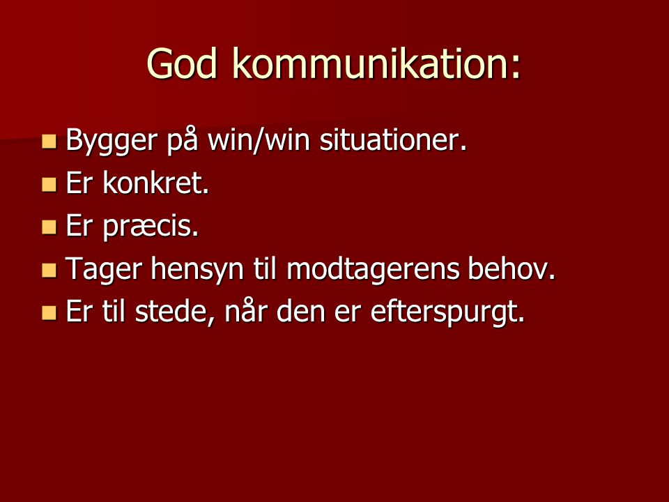 God kommunikation: Bygger på win/win situationer. Bygger på win/win situationer.