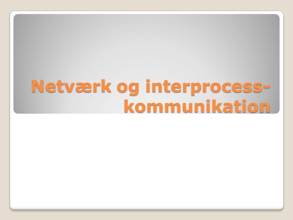 Netværk og interprocess- kommunikation