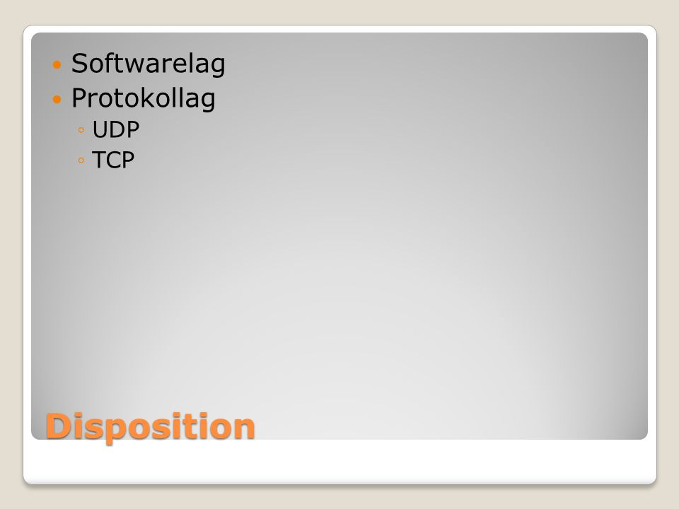 Disposition Softwarelag Protokollag ◦UDP ◦TCP