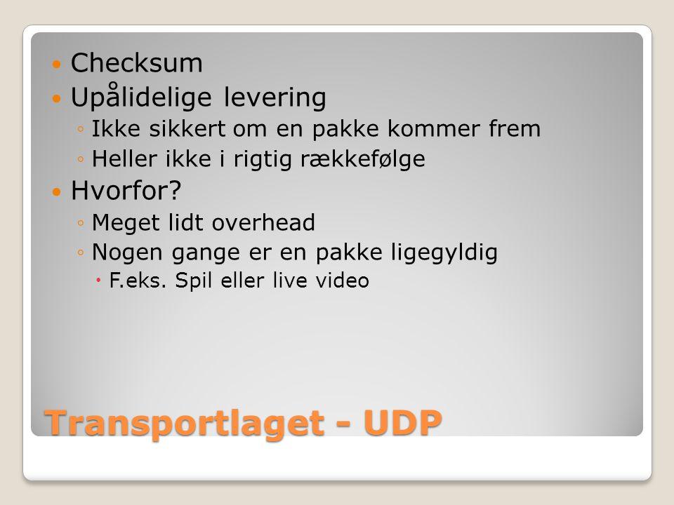 Transportlaget - UDP Checksum Upålidelige levering ◦Ikke sikkert om en pakke kommer frem ◦Heller ikke i rigtig rækkefølge Hvorfor.