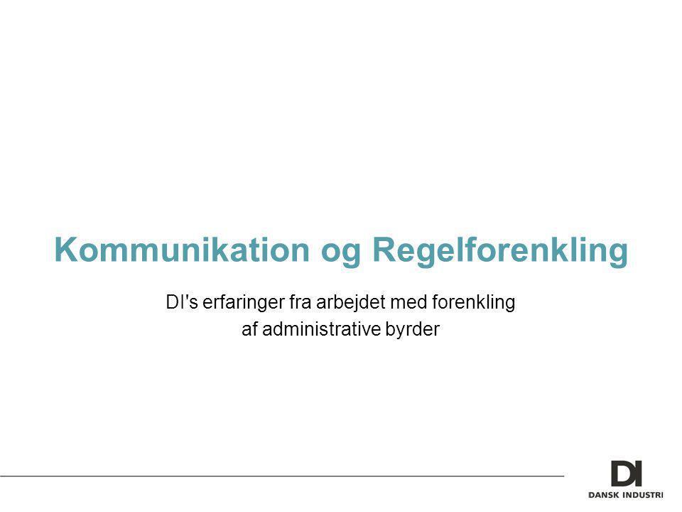 Kommunikation og Regelforenkling DI s erfaringer fra arbejdet med forenkling af administrative byrder