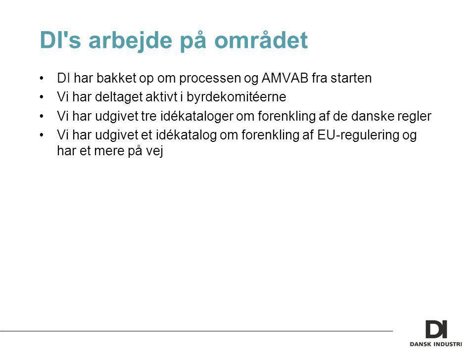 DI s arbejde på området DI har bakket op om processen og AMVAB fra starten Vi har deltaget aktivt i byrdekomitéerne Vi har udgivet tre idékataloger om forenkling af de danske regler Vi har udgivet et idékatalog om forenkling af EU-regulering og har et mere på vej