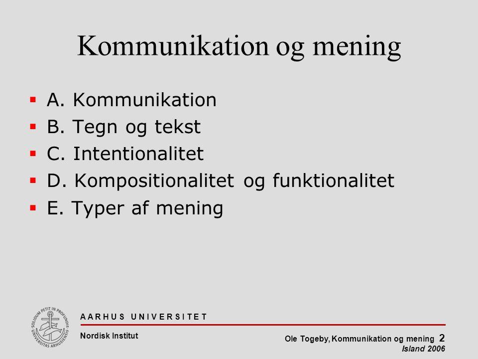 A A R H U S U N I V E R S I T E T Nordisk Institut Ole Togeby, Kommunikation og mening 2 Island 2006 Kommunikation og mening  A.