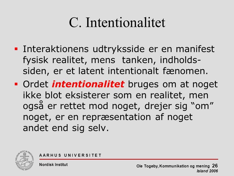 A A R H U S U N I V E R S I T E T Nordisk Institut Ole Togeby, Kommunikation og mening 26 Island 2006 C.
