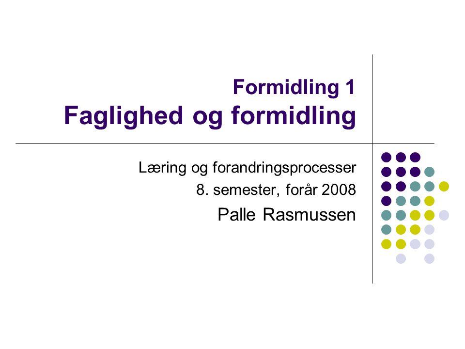 Formidling 1 Faglighed og formidling Læring og forandringsprocesser 8.