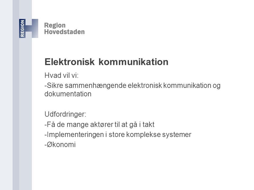 Elektronisk kommunikation Hvad vil vi: -Sikre sammenhængende elektronisk kommunikation og dokumentation Udfordringer: -Få de mange aktører til at gå i takt -Implementeringen i store komplekse systemer -Økonomi