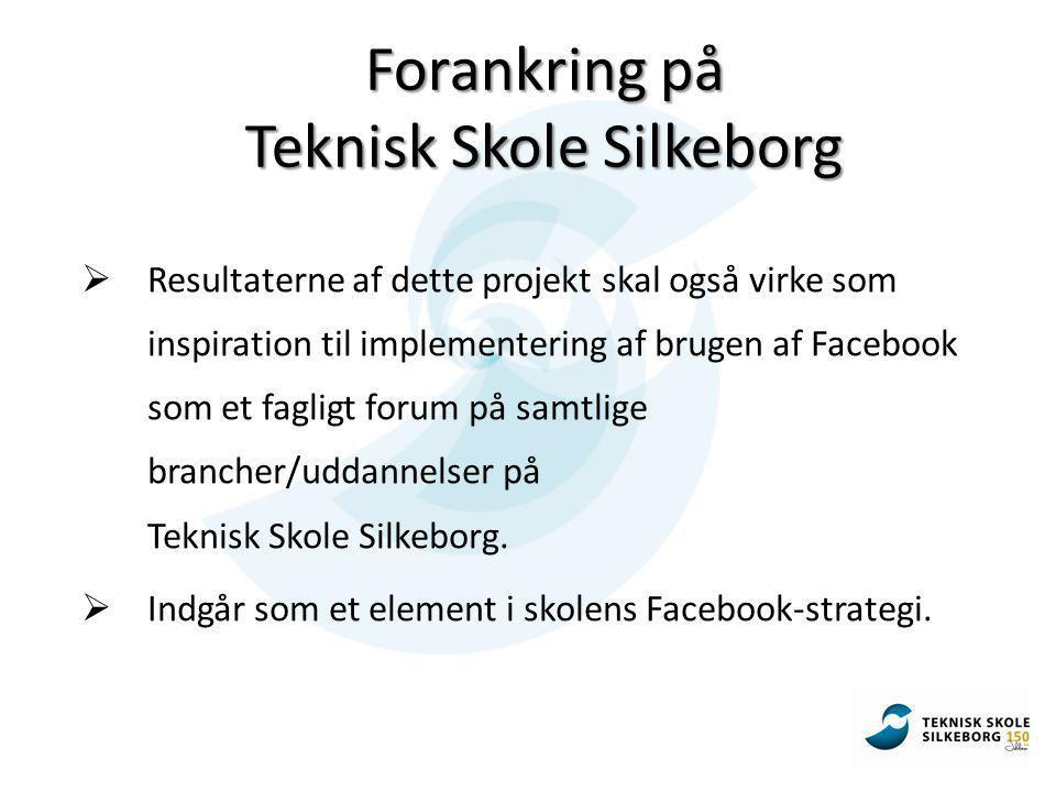  Resultaterne af dette projekt skal også virke som inspiration til implementering af brugen af Facebook som et fagligt forum på samtlige brancher/uddannelser på Teknisk Skole Silkeborg.