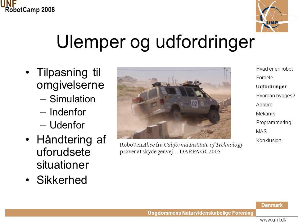 Danmark Ungdommens Naturvidenskabelige Forening UNF RobotCamp 2008 www.unf.dk 211 km på 7 timer Hvad er en robot Fordele Udfordringer Hvordan bygges.