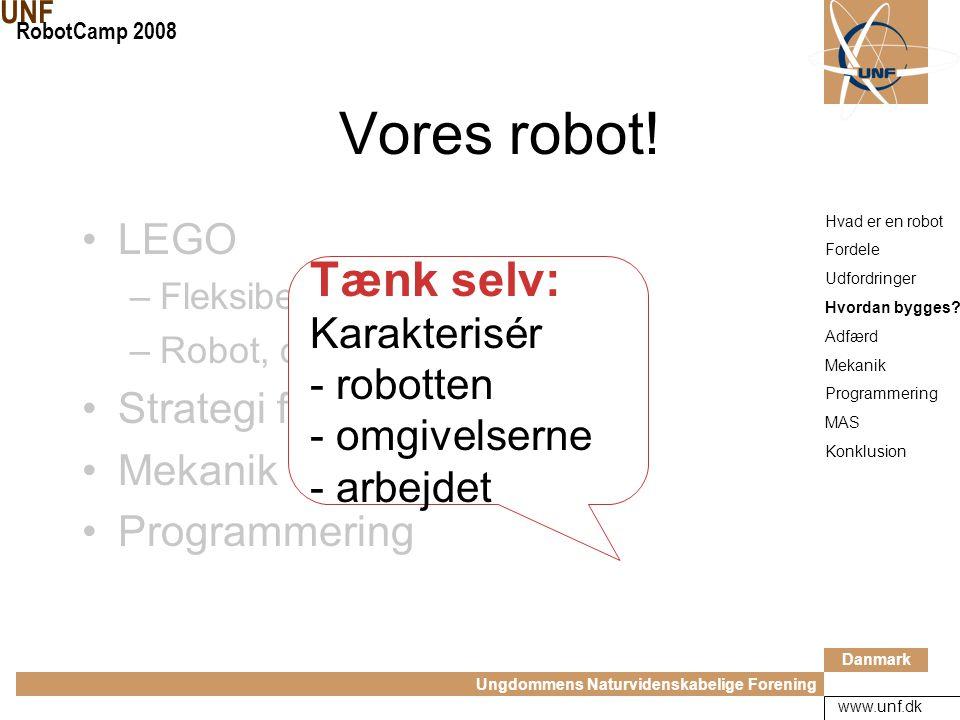 Danmark Ungdommens Naturvidenskabelige Forening UNF RobotCamp 2008 www.unf.dk Hvordan bygges robotter.