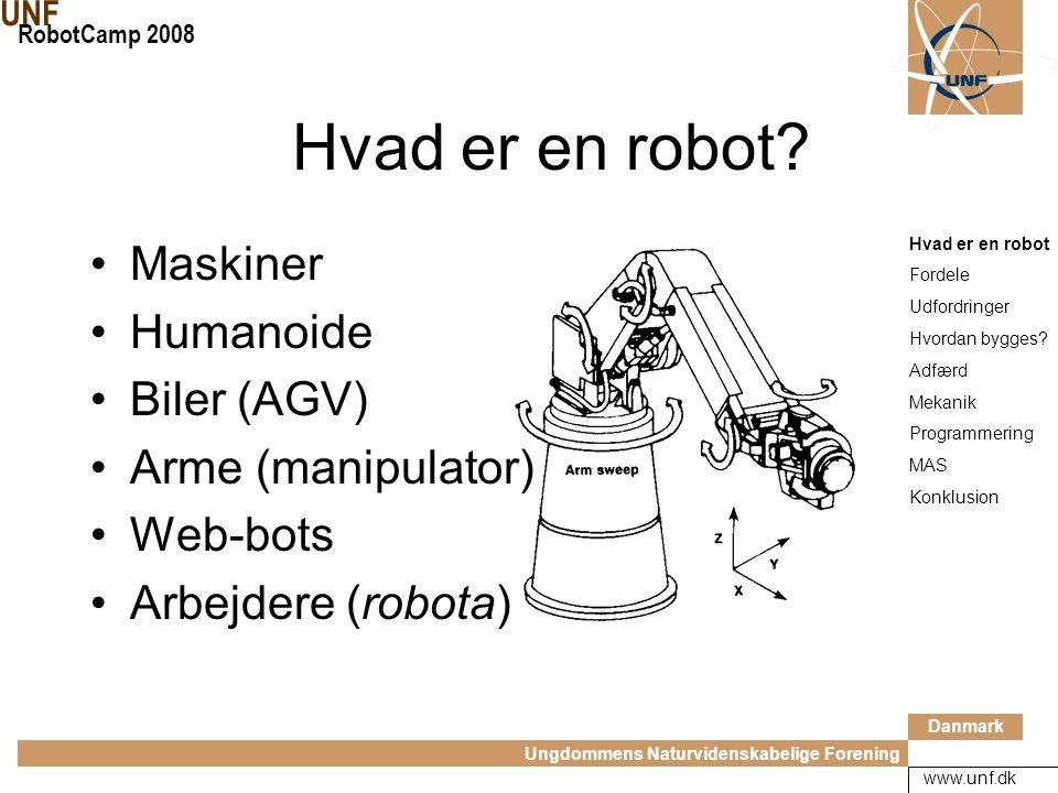 Danmark Ungdommens Naturvidenskabelige Forening UNF RobotCamp 2008 www.unf.dk Robotter Introduktion v/Ingo Nielsen Civilingeniør, robot-entusiast og UNF-aktiv Hvad er en robot Fordele Udfordringer Hvordan bygges.