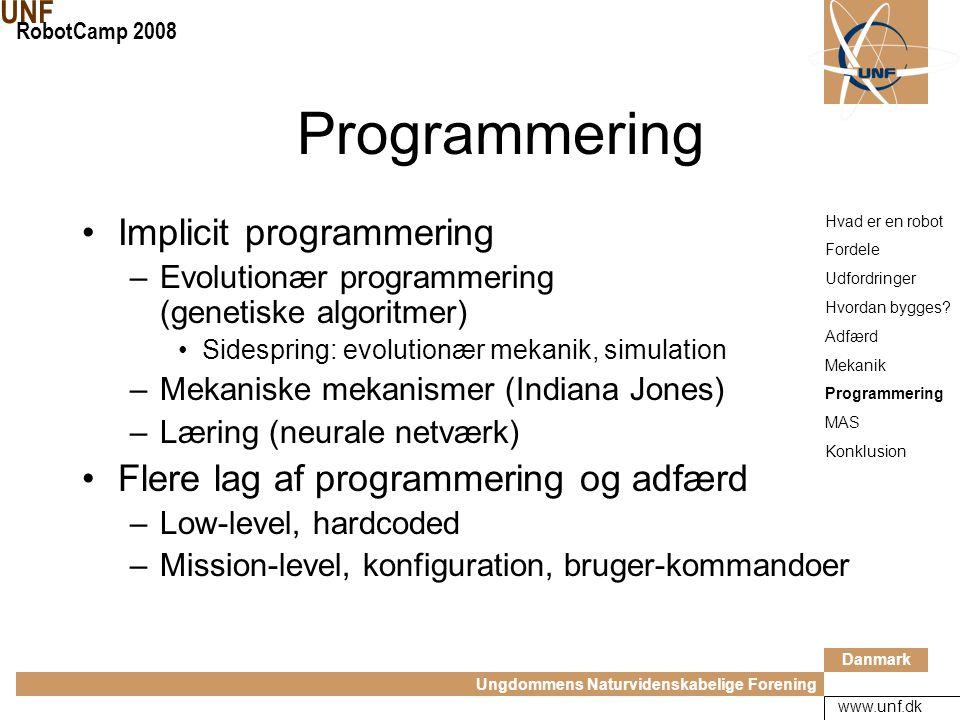 Danmark Ungdommens Naturvidenskabelige Forening UNF RobotCamp 2008 www.unf.dk Programmering Kommandoer start_motor(2); Variable x = sensor_data(1); Kontrol-løkker (flow-diagrammer) while (true) { if (x > 50) stop_motor(2); if (x <= 50) start_motor(2); x = sensor_data(1); } Hvad er en robot Fordele Udfordringer Hvordan bygges.