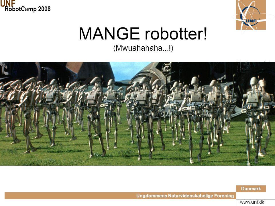 Danmark Ungdommens Naturvidenskabelige Forening UNF RobotCamp 2008 www.unf.dk Hvad er bedre end en robot.