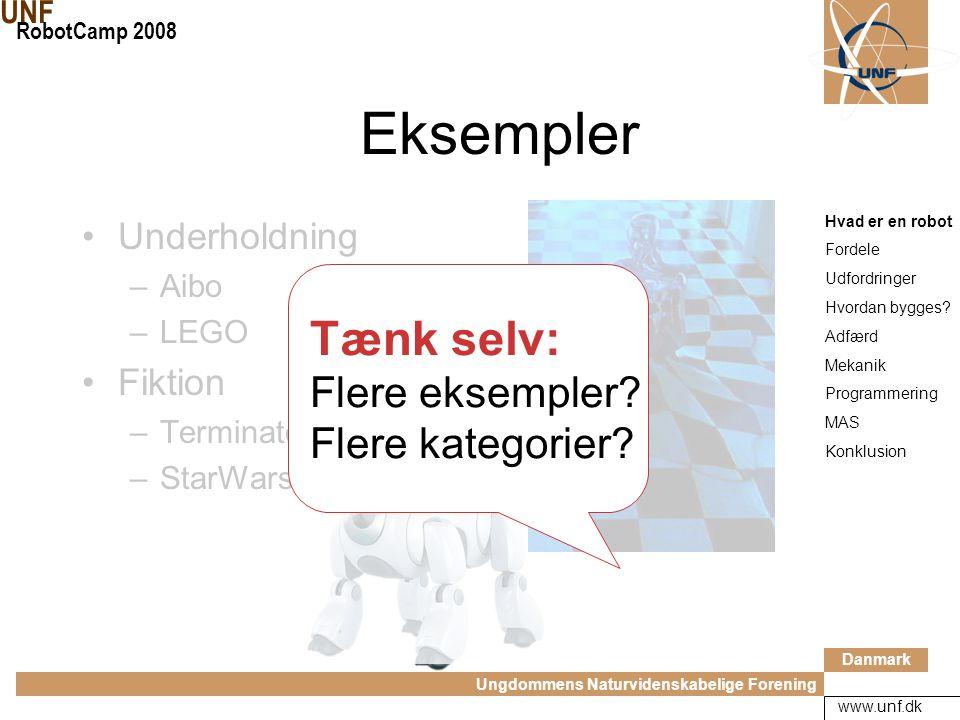 Danmark Ungdommens Naturvidenskabelige Forening UNF RobotCamp 2008 www.unf.dk Eksempler Forskning: –SUV –Mars-roverne –LEGO Militær –DARPA Rengøring –Roomba Hvad er en robot Fordele Udfordringer Hvordan bygges.