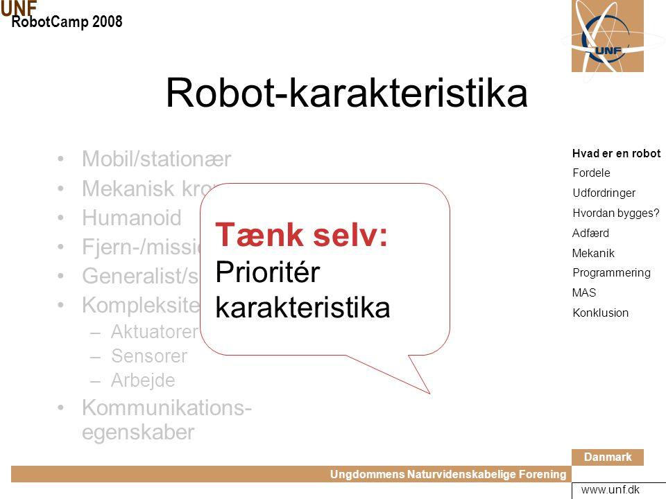 Danmark Ungdommens Naturvidenskabelige Forening UNF RobotCamp 2008 www.unf.dk Underholdning –Aibo –LEGO Fiktion –Terminator –StarWars Hvad er en robot Fordele Udfordringer Hvordan bygges.
