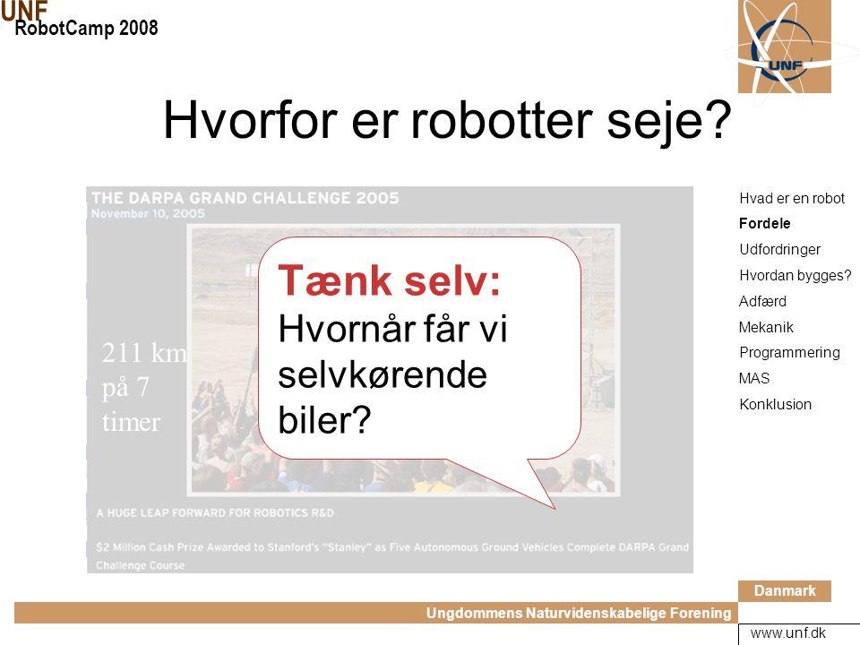 Danmark Ungdommens Naturvidenskabelige Forening UNF RobotCamp 2008 www.unf.dk Hvorfor er robotter seje.