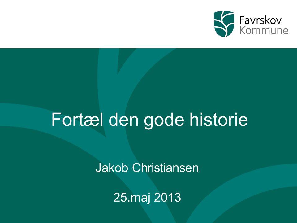 Fortæl den gode historie Jakob Christiansen 25.maj 2013