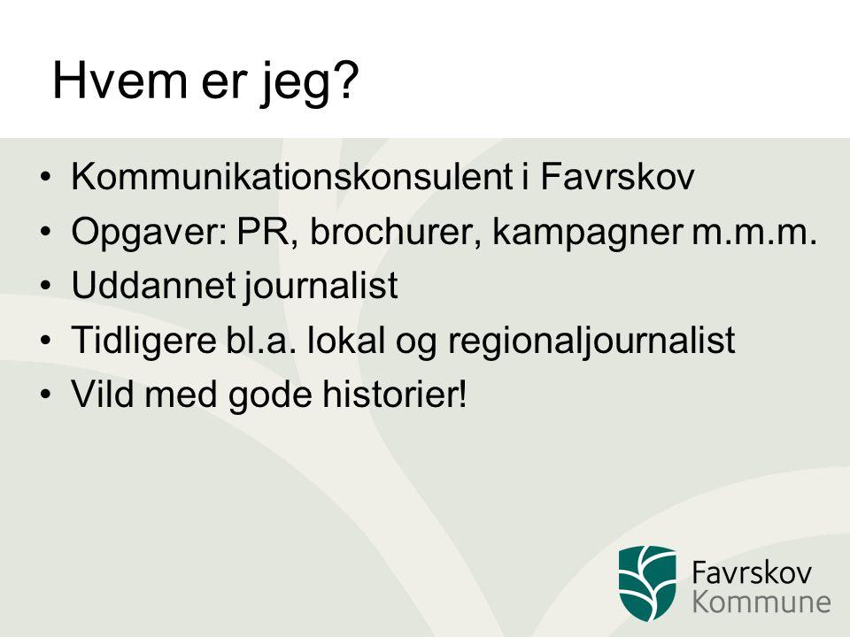 Hvem er jeg. Kommunikationskonsulent i Favrskov Opgaver: PR, brochurer, kampagner m.m.m.