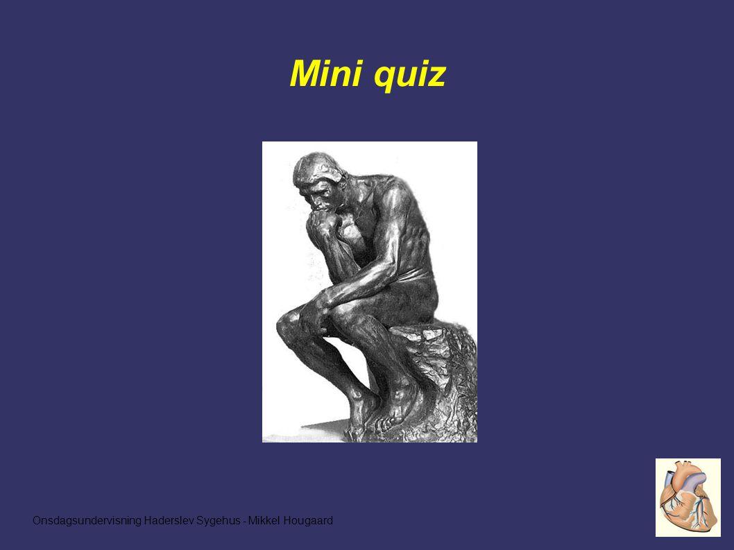 Onsdagsundervisning Haderslev Sygehus - Mikkel Hougaard Mini quiz
