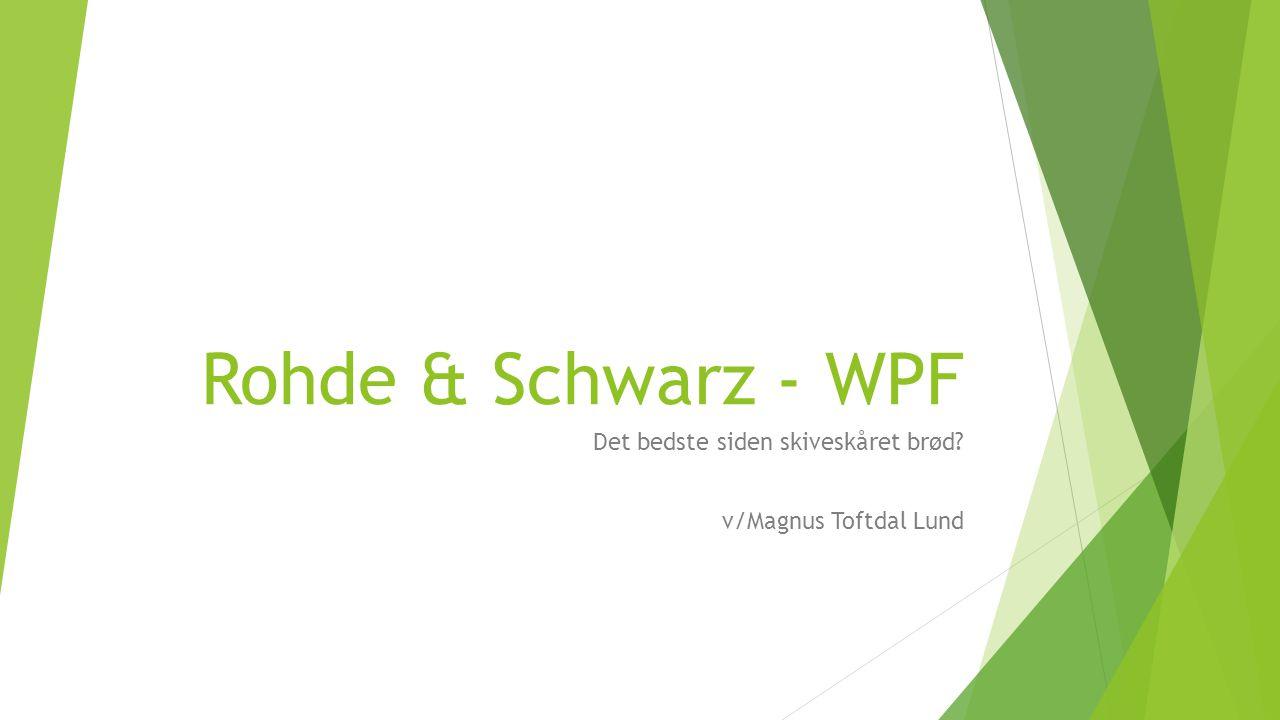 Rohde & Schwarz - WPF Det bedste siden skiveskåret brød v/Magnus Toftdal Lund