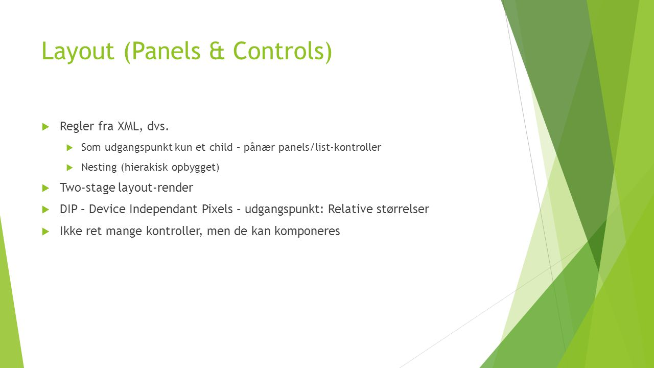Layout (Panels & Controls)  Regler fra XML, dvs.