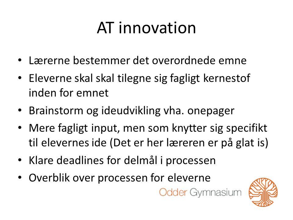 AT innovation Lærerne bestemmer det overordnede emne Eleverne skal skal tilegne sig fagligt kernestof inden for emnet Brainstorm og ideudvikling vha.