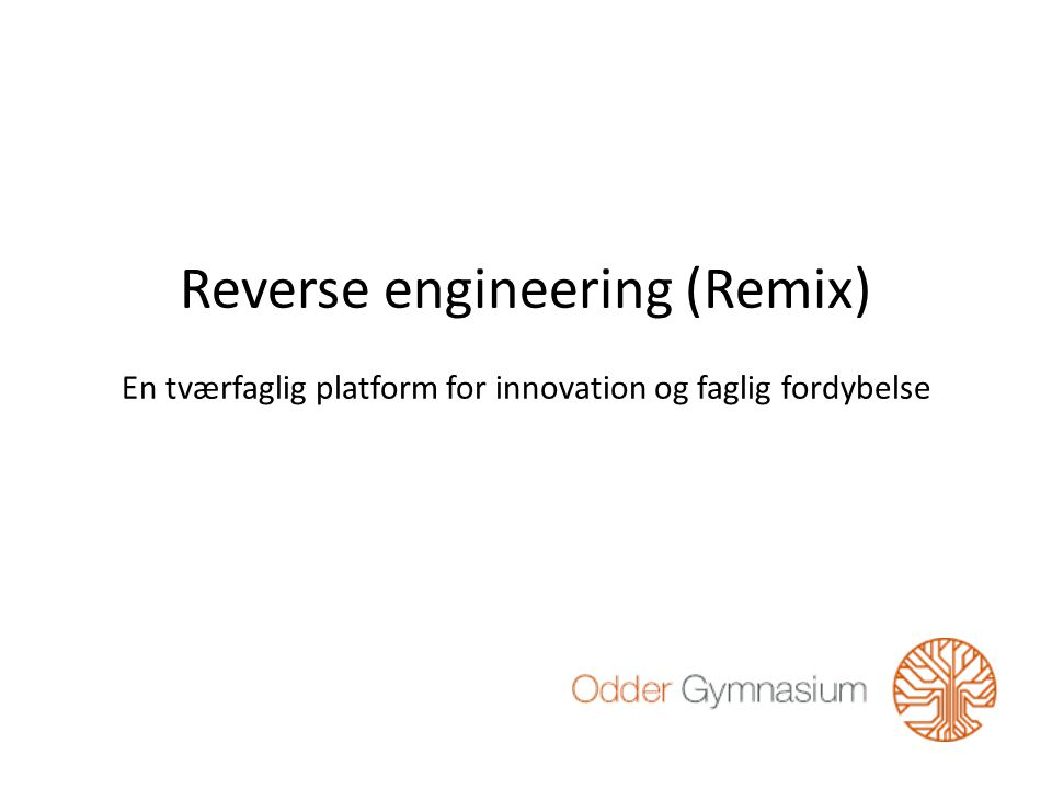 Reverse engineering (Remix) En tværfaglig platform for innovation og faglig fordybelse
