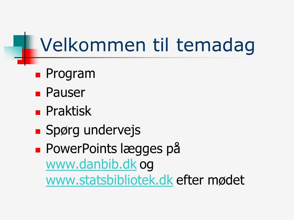 Velkommen til temadag Program Pauser Praktisk Spørg undervejs PowerPoints lægges på www.danbib.dk og www.statsbibliotek.dk efter mødet www.danbib.dk www.statsbibliotek.dk