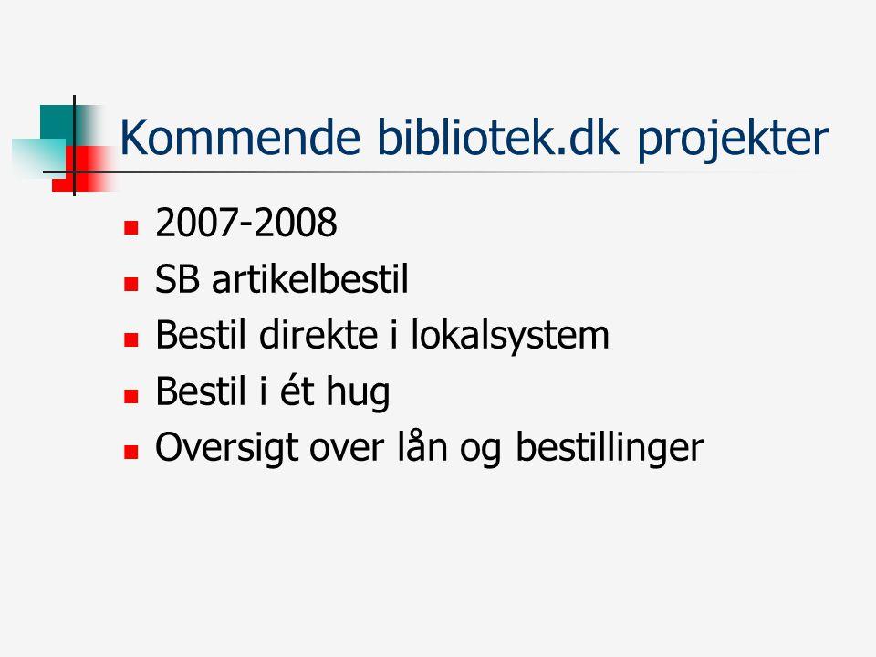 Kommende bibliotek.dk projekter 2007-2008 SB artikelbestil Bestil direkte i lokalsystem Bestil i ét hug Oversigt over lån og bestillinger