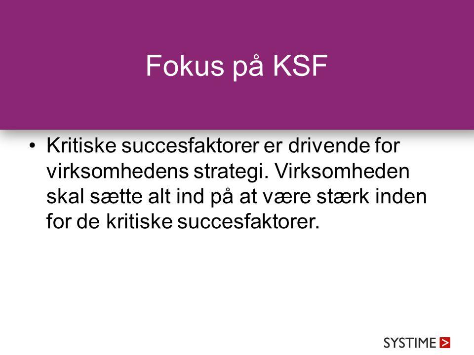 Fokus på KSF Kritiske succesfaktorer er drivende for virksomhedens strategi. Virksomheden skal sætte alt ind på at være stærk inden for de kritiske su