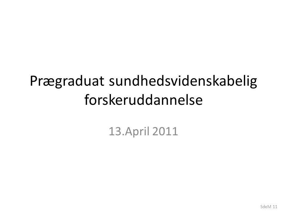 SdeM 11 Prægraduat sundhedsvidenskabelig forskeruddannelse 13.April 2011