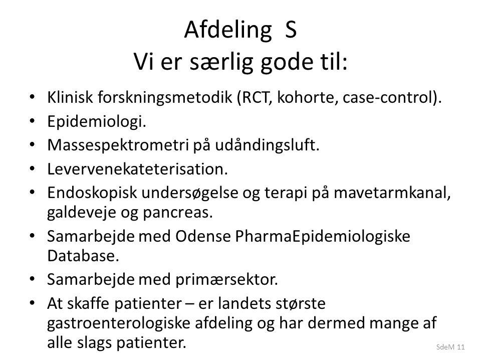 SdeM 11 Afdeling S Vi er særlig gode til: Klinisk forskningsmetodik (RCT, kohorte, case-control).