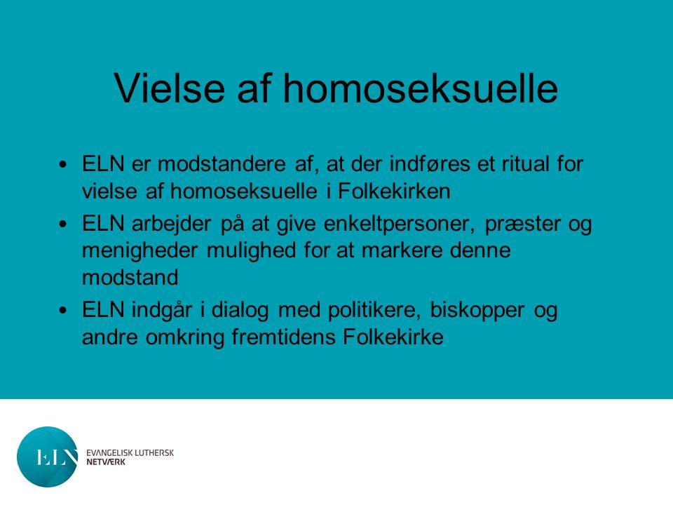 Vielse af homoseksuelle ELN er modstandere af, at der indføres et ritual for vielse af homoseksuelle i Folkekirken ELN arbejder på at give enkeltpersoner, præster og menigheder mulighed for at markere denne modstand ELN indgår i dialog med politikere, biskopper og andre omkring fremtidens Folkekirke