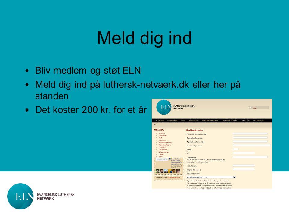 Meld dig ind Bliv medlem og støt ELN Meld dig ind på luthersk-netvaerk.dk eller her på standen Det koster 200 kr.