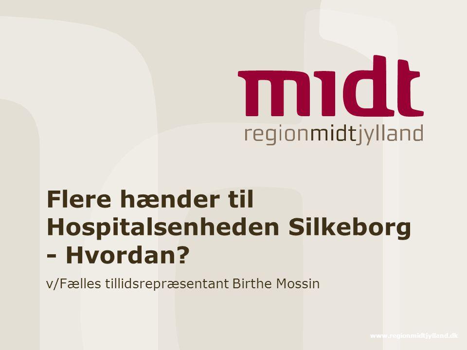 www.regionmidtjylland.dk Flere hænder til Hospitalsenheden Silkeborg - Hvordan.
