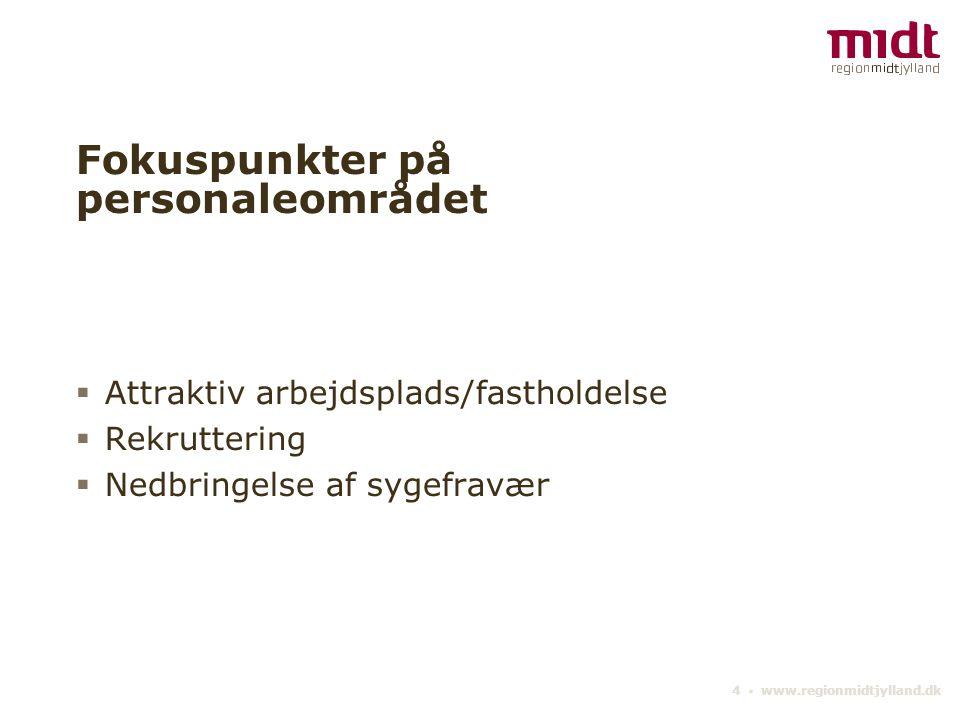 4 ▪ www.regionmidtjylland.dk Fokuspunkter på personaleområdet  Attraktiv arbejdsplads/fastholdelse  Rekruttering  Nedbringelse af sygefravær