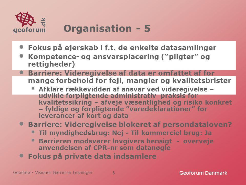 Geodata - Visioner Barrierer Løsninger Geoforum Danmark8 Organisation - 5 Fokus på ejerskab i f.t.