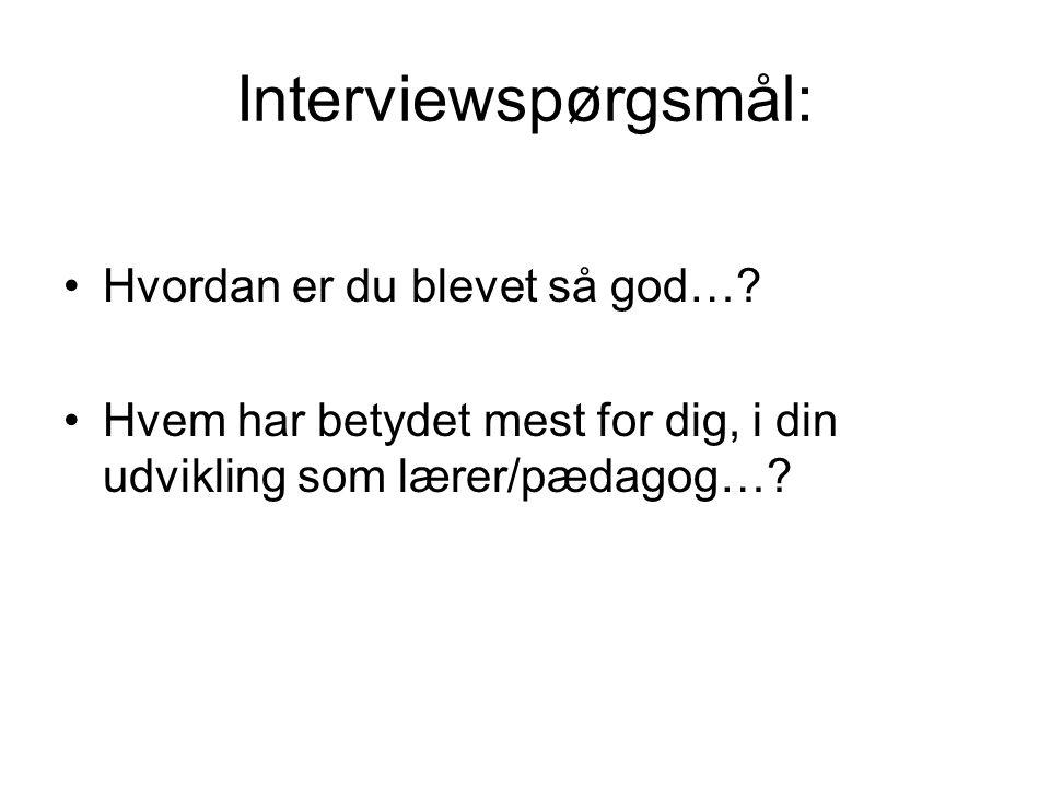 Interviewspørgsmål: Hvordan er du blevet så god….