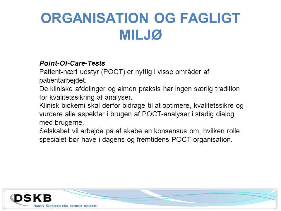 ORGANISATION OG FAGLIGT MILJØ Point-Of-Care-Tests Patient-nært udstyr (POCT) er nyttig i visse områder af patientarbejdet.
