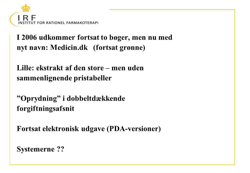 I 2006 udkommer fortsat to bøger, men nu med nyt navn: Medicin.dk (fortsat grønne) Lille: ekstrakt af den store – men uden sammenlignende pristabeller Oprydning i dobbeltdækkende forgiftningsafsnit Fortsat elektronisk udgave (PDA-versioner) Systemerne
