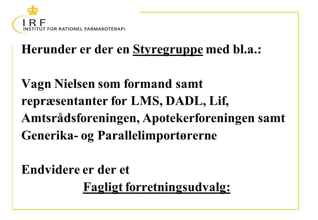 Herunder er der en Styregruppe med bl.a.: Vagn Nielsen som formand samt repræsentanter for LMS, DADL, Lif, Amtsrådsforeningen, Apotekerforeningen samt Generika- og Parallelimportørerne Endvidere er der et Fagligt forretningsudvalg: