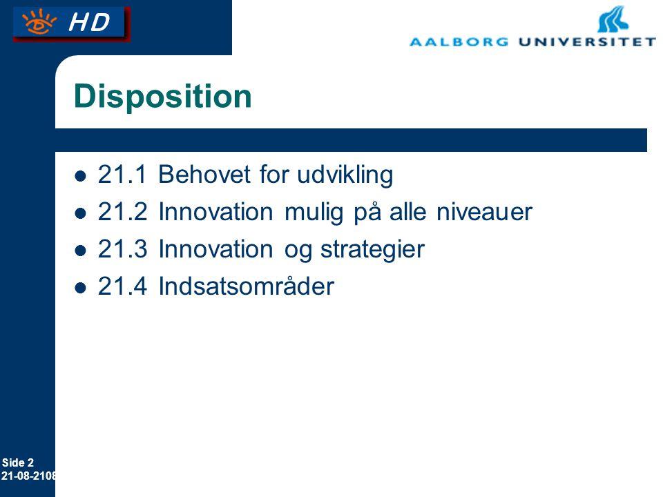Side 2 21-08-2108 Disposition 21.1Behovet for udvikling 21.2Innovation mulig på alle niveauer 21.3 Innovation og strategier 21.4Indsatsområder