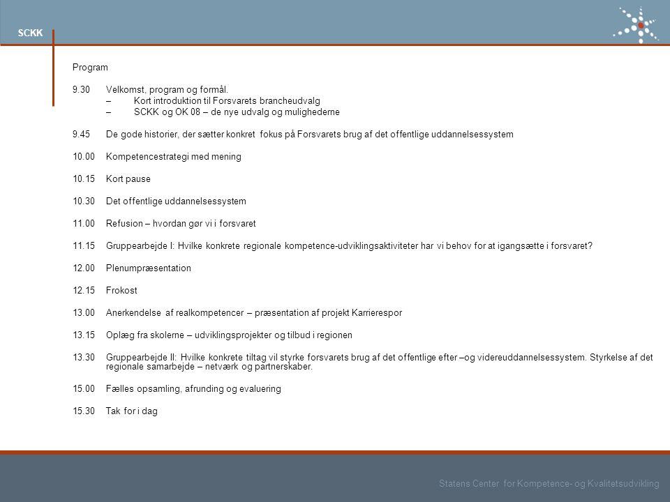 Statens Center for Kompetence- og Kvalitetsudvikling SCKK Program 9.30 Velkomst, program og formål.