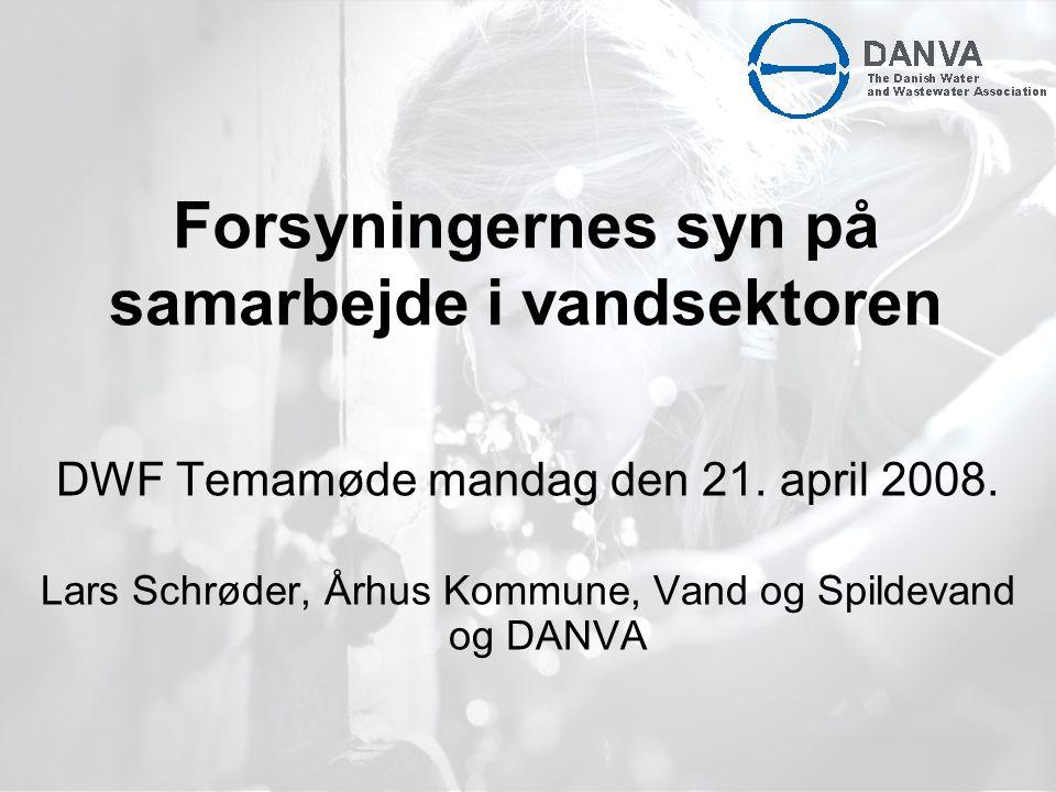 Forsyningernes syn på samarbejde i vandsektoren DWF Temamøde mandag den 21.