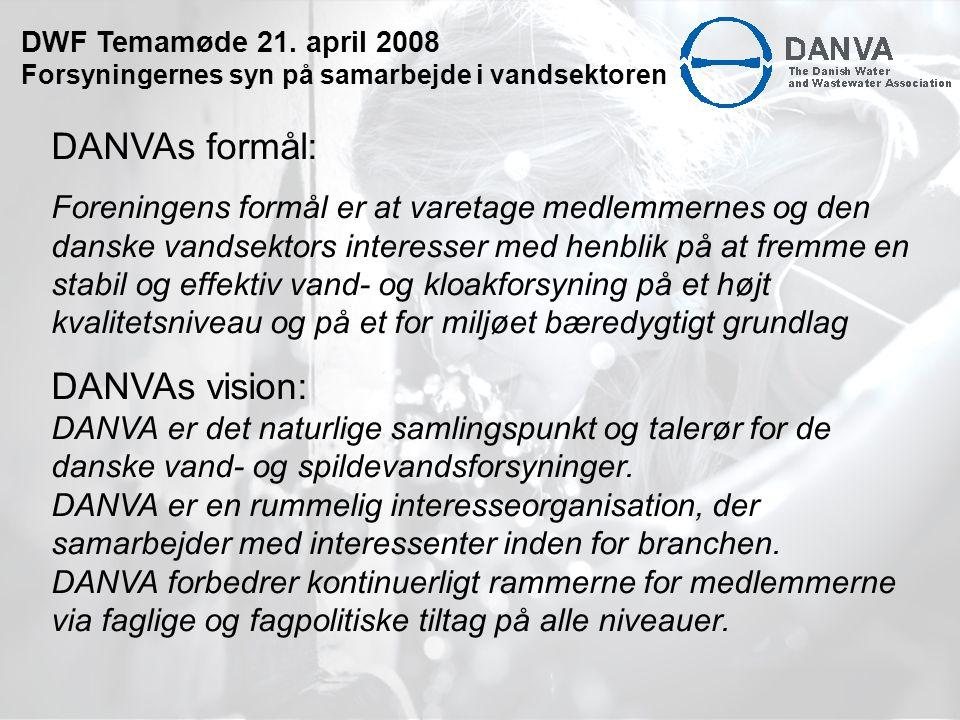 DANVAs formål: Foreningens formål er at varetage medlemmernes og den danske vandsektors interesser med henblik på at fremme en stabil og effektiv vand- og kloakforsyning på et højt kvalitetsniveau og på et for miljøet bæredygtigt grundlag DANVAs vision: DANVA er det naturlige samlingspunkt og talerør for de danske vand- og spildevandsforsyninger.
