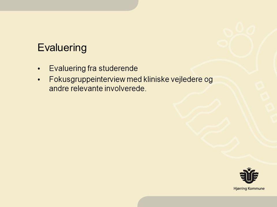 Evaluering Evaluering fra studerende Fokusgruppeinterview med kliniske vejledere og andre relevante involverede.