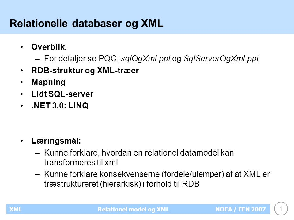 1 XMLRelationel model og XMLNOEA / FEN 2007 Relationelle databaser og XML Overblik.