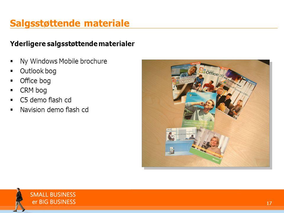 17 Salgsstøttende materiale Yderligere salgsstøttende materialer  Ny Windows Mobile brochure  Outlook bog  Office bog  CRM bog  C5 demo flash cd  Navision demo flash cd